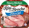Le rôti à la Broche -25% de sel* - *par rapport à la moyenne de la catégorie - 4 tr. fines sans couenne - Produit