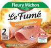 Jambon Le Fumé sans couenne - 2 tr. - Produit