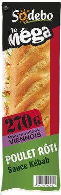 Sandwich Le Méga - Baguette  - Poulet rôti Sauce kébab - Produit - fr