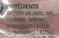 Jambon supérieur découenné dégraissé -25% de sel x 6 tranches - Ingrediënten